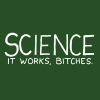 science works bitches