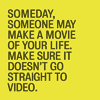 Quote - Life straight to video