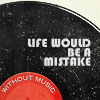 music life would be a mistake LP