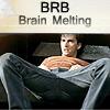 brb brain melting