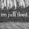 Text: I'm just tired