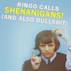 Ringo: Shenanigans!