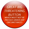 Big threatening button
