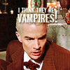 Spike: I think they're vampires!