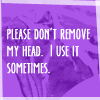 Plz don't remove my head!