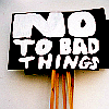 no to bad things