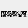 text - I know how you feel