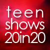 teenshows20in20