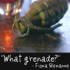 BN-What Grenade?