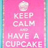 hollyjo12: Keep Calm Have a Cupcake