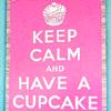 hollyjo12: Keep Calm Have a Cupcake
