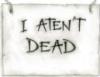 aten't dead