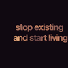 stop existing..