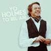 Yo Holmes to Bel Air