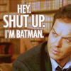 Batman ♦ Shut up