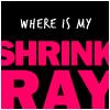 SHRINK RAY!