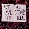 *we all have stories to tell