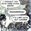 Engineering like maths but louder