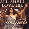 All shall love me...