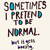 I know I'm weird!