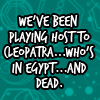 Cleopatra, who is in Egypt, and dead.