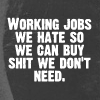 jobs we hate for shit we don't need
