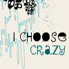 i choose crazy