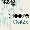 i choose crazy