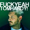Fuck yeah Tom Hardy!!
