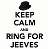 Keep Calm & Ring For Jeeves