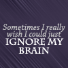 Quote - Ignore brain