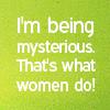 I'm a mysterious women.