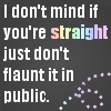 don't act straight in public