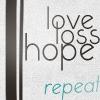 Love Loss Hope Repeat