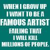 famous artist i am not
