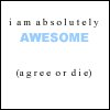 I am absolutely AWESOME.