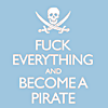 Quote - F**k everything and become a pir