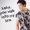Baby;you walk into my life. :)
