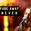 fade away never
