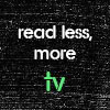 more TV, Read less