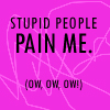 Bee: Stupid People Pain Me