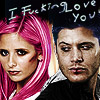 Dana: Buffy/Dean - I Fucking Love You