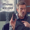 House: iPhones are cool