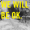 we will be ok