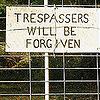 Text: Trespassers Forgiven