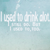 Used to drink