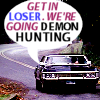 SPN GET IN LOSER...DEMON HUNTING!