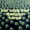 eat cake and worship satan