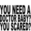 you need a doctor baby?