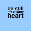 Be Still My Shipper Heart